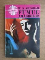 W. Somerset Maugham - Fumul amagirilor