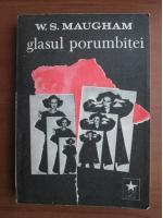 Anticariat: W. Somerset Maugham - Glasul porumbitei