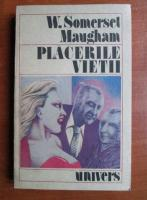 W. Somerset Maugham - Placerile vietii