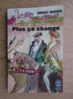 Anticariat: W. Somerset Maugham - Plus ca change