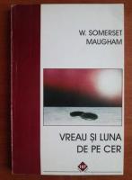 W. Somerset Maugham - Vreau si luna de pe cer