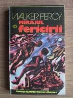 Anticariat: Walker Percy - Mirajul fericirii