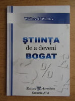 Wallace D. Wattles - Stiinta de a deveni bogat