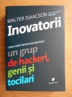 Walter Isaacson - Inovatorii. Cum a creat revolutia digitala un grup de hackeri, genii si tocilari