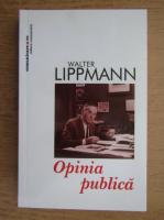 Anticariat: Walter Lippmann - Opinia publica
