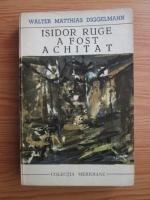 Anticariat: Walter Matthias Diggelmann - Isidor Ruge a fost achitat