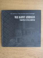 Anticariat: War against Azerbaijan. Targeting cultural heritage (contine CD)