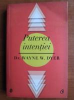 Anticariat: Wayne W. Dyer - Puterea intentiei