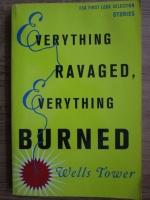 Wells Tower - Everything ravaged, everything burned