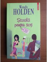 Wendy Holden - Scoala pentru soti