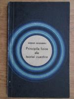 Werner Heisenberg - Principiile fizice ale teoriei cuantice