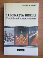 Anticariat: Wilhelm Danca - Fascinatia binelui. Crestinism si postmodernitate