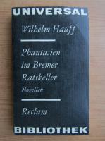 Anticariat: Wilhelm Hauff - Phantasien im Bremer Ratskeller