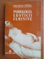 Wilhelm Stekel - Psihologia eroticii feminine