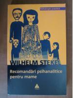 Anticariat: Wilhelm Stekel - Recomandari psihanalitice pentru mame