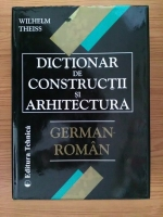 Wilhelm Theiss - Dictionar de Constructii si Arhitectura German-Roman
