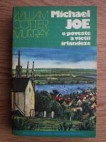 Anticariat: William Cotter Murray - Michael Joe o poveste a vietii irlandeze