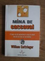 William Cottringer - Mina de cascaval. Cum sa-ti mananci cascavalul incat sa nu se termine