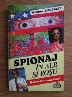 William F. Buckley - Spionaj in alb si rosu