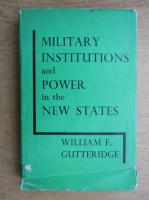 William F. Gutteridge - Military institutions and power in the new states