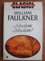 Anticariat: William Faulkner - Absalom, Absalom!