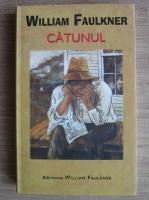 William Faulkner - Catunul (editura Rao, 2005)