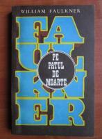 Anticariat: William Faulkner - Pe patul de moarte