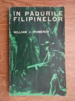 Anticariat: William J. Pomeroy - In padurile Filipinelor