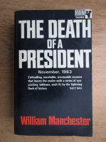Anticariat: William Manchester - The death of a president, november 20-november 25, 1963
