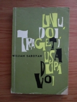 Anticariat: William Saroyan - Unu, doi, trageti usa dupa voi
