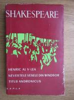 William Shakespeare - Henric al V-lea. Nevestele vesele din Windsor. Titus Andronicus