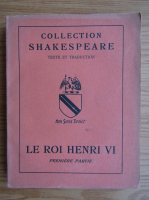 William Shakespeare - Le Roi Henry VI (volumul 1, 1949)