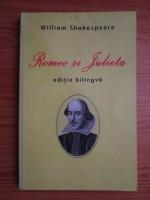 William Shakespeare - Romeo si Julieta. Editie bilingva