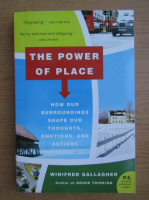 Anticariat: Winifred Gallagher - The power of place. How our surroundings shape our thoughts, emotions, and actions