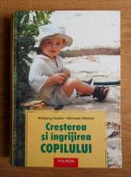 Anticariat: Wolfgang Goebel - Cresterea si ingrijirea copilului. Practici terapeutice alternative. Ghid medical si pedagogic