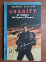 Anticariat: Wolfgang Hohlbein - Charity o femeie in Space Force