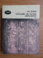 Anticariat: Wu Jingzi - Intamplari din lumea carturarilor (volumul 2)