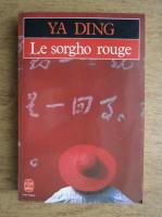 Anticariat: Ya Ding - Le Sorgho rouge