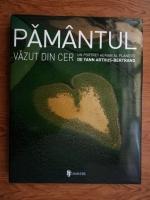 Yann Arthus Bertrand - Pamantul vazut din cer