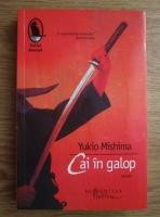 Anticariat: Yukio Mishima - Cai in galop
