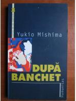 Yukio Mishima - Dupa banchet