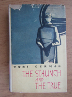 Anticariat: Yuri German - The staunch and the true