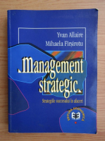 Yvan Allaire - Management strategic. Strategiile succesului in afaceri