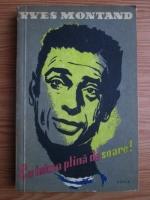 Anticariat: Yves Montand - Cu inima plina de soare!