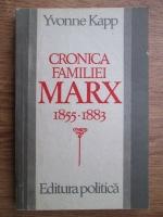 Yvonne Kapp - Cronica familiei Marx 1855-1883