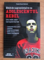 Anticariat: Yvonne Poncet-Bonissol - Ghid de supravietuire cu adolescentul rebel. Crize, revolte, rupturi