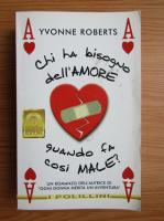 Yvonne Roberts - Chi ha bisogno dell'amore quando fa cosi male?