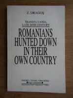 Anticariat: Z. Dragos - Transylvania, late 20th century. Romanians hunted down in their country