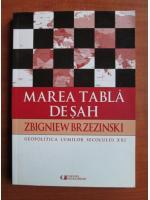 Zbigniew Brzezinski - Marea tabla de sah. Geopolitica lumilor secolului XXI