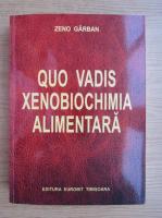 Anticariat: Zeno Garban - Quo vadis xenobiochimia alimentara